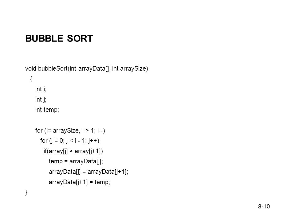 BUBBLE SORT void bubbleSort(int arrayData[], int arraySize) { int i;